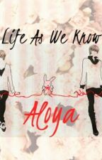 Life As We Know Aloya by Yes_Your_Highness