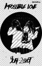 Impossible Love (Yuri) by DemonYuu