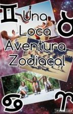 Una Loca Aventura Zodiacal by _ThePrincessYOLO_