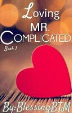 Loving Mr Complicated. by BlessingBTM