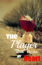 The Player That Broke My Heart by Oliviass501