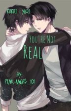 You're Not Real - Ereri {Wattys 2016} by pink-angel_101
