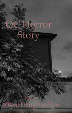 OC horror story by BearThingWasHere