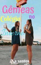 Gêmeas No Colégio Interno ( Sem revisão ) by Kah_santoos