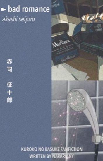 bad romance ➳ akashi seijuro