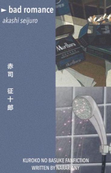 bad romance    akashi seijuro x reader
