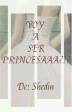 Voy A Ser PRINCESAAA ?!? by shedinma