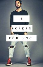 I Scream For You by kaulitzgirl99