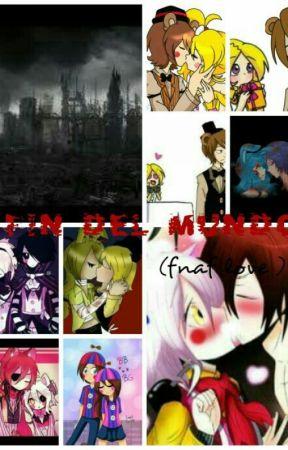 Fin del Mundo (Fnaf love) En Edición by -Cuya1395-
