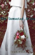 The Unwanted Bride by teadottie
