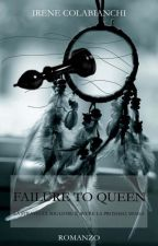 FAILURE TO QUEEN (Boogeyman Saga 1) by irenecolabianchi1999