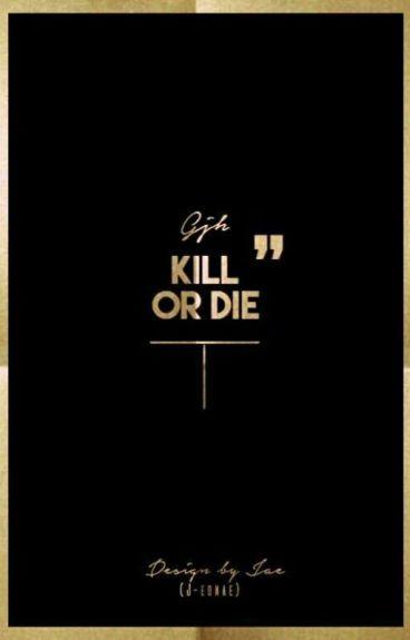 أُقتل أو مُت | Kill Or Die.