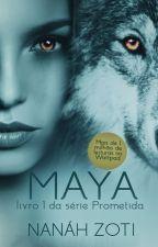 [COMPLETO] MAYA - Livro I da Série Prometida by NanahZoti