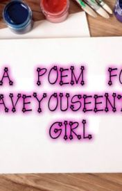 A Poem for HaveYouSeenThisGirl by TrexMeister
