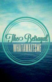The Betrayal by whatawaitsme
