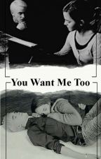 You Want Me Too || Dramione by ILoVeyoUrFLawS