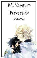 Mi Vampiro Pervertido [MikaYuu] by PriincessYuu
