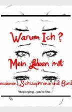 》Warum Ich ? 《 Mein Leben mit Depressionen,Schizophrenie und Borderline by MayKazuma