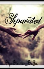 Separated (Ageplay) #wattys2016 by Butter_Bellie