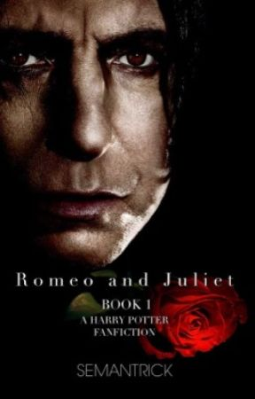 Romeo and Juliet (Book 1) - Severus Snape, Harry Potter Fanfiction by SemantRick
