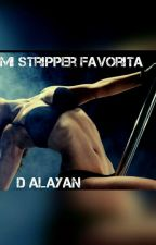 Mi Stripper Favorita [#1 AC] by MRsSuarez