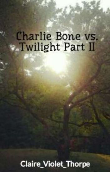 Charlie Bone vs. Twilight Part II