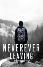 Never Ever Leaving | ✓ |  by virtualityy
