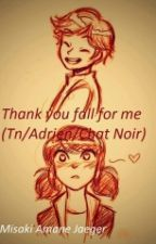 Thank you fall for me (Tn/Adrien/Chat Noir) by JenifferLeeMP