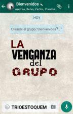 La Venganza Del Grupo (#2EGM)  by TRIOestoquem