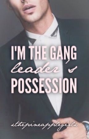 I'm The Gang Leaders Possession || Wattys 2017 by xThePineappleGirlx