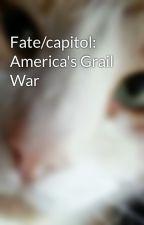 Fate/capitol: America's Grail War by jrsharker23