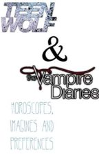 Teen Wolf and The Vampire Diaries horoscopes, imagines and preferences by amy12063
