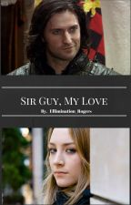 Sir Guy, My Love by Ellimination_Rogers