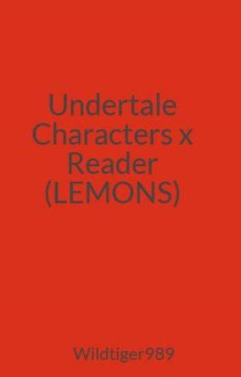 Undertale Characters x Reader (LEMONS)