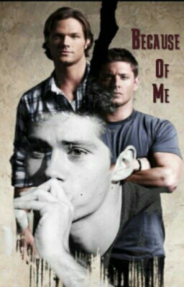 Because Of Me (TW/SPN) Book 1