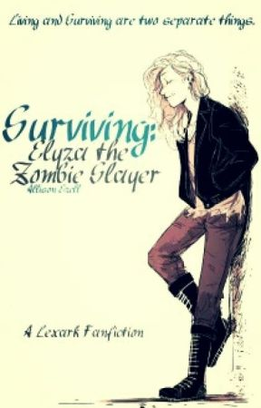 Surviving: Elyza the Zombie Slayer {Lexark AU} (Completed) by Dream___Wolf