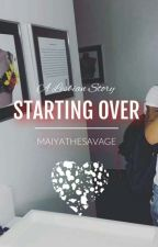 Starting Over by maiyathesavage