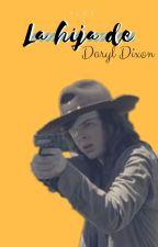 La Hija De Daryl Dixon (Carl Grimes Y Tu) •Editando• by mysterysecret123
