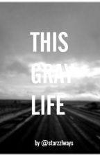 This Gray Life by starzzalways