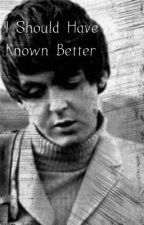 I Should Have Known Better (Sequel to That Boy) by Sarathebeatlelover