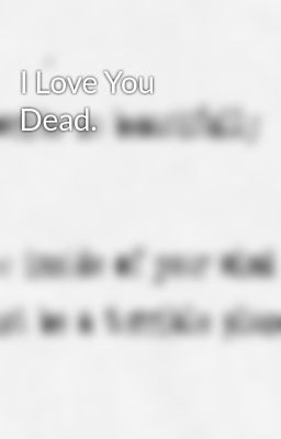 I Love You Dead.