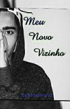 Meu Novo Vizinho  (COMPLETO !) by MisslenyS
