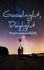 Goodnight, Daylight by MyOwnWorld13