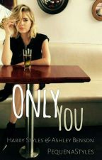 Only You // Fanfiction - H.S by PequenaStyles