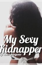 My Sexy Kidnapper by xobrightxo