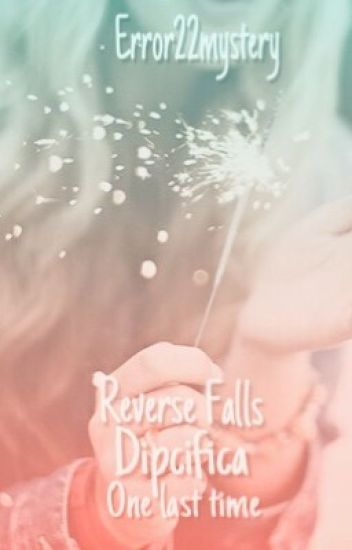 """Reverse Falls: Dipcifica """"One last Time """""""