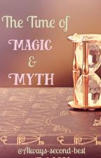 The Time of Magic and Myth. by Always-second-best