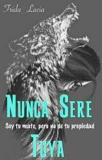 Nunca Sere Tuya by Frida_Lucia