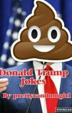Donald Trump Jokes by Pretty_random_girl