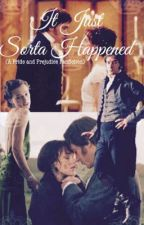 It Just Sorta Happened....  (A Pride And Prejudice Fanfiction) by dare2beawesome